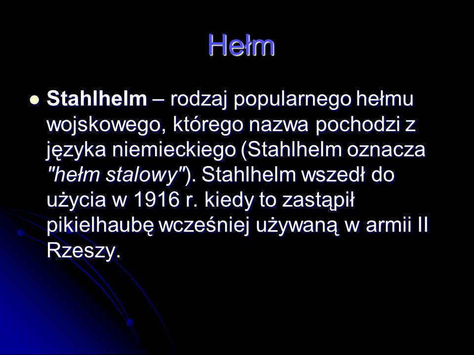 Hełm Hełm Stahlhelm – rodzaj popularnego hełmu wojskowego, którego nazwa pochodzi z języka niemieckiego (Stahlhelm oznacza