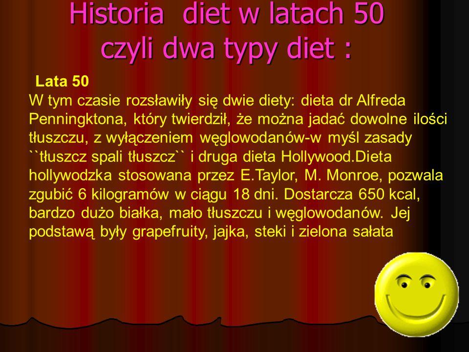 Historia diet w latach 50 czyli dwa typy diet : Lata 50 W tym czasie rozsławiły się dwie diety: dieta dr Alfreda Penningktona, który twierdził, że moż