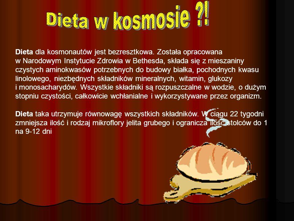 Dieta w kosmosie ?! Dieta dla kosmonautów jest bezresztkowa. Została opracowana w Narodowym Instytucie Zdrowia w Bethesda, składa się z mieszaniny czy