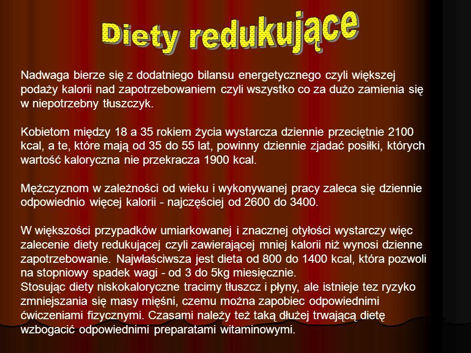 Diety redukujące Nadwaga bierze się z dodatniego bilansu energetycznego czyli większej podaży kalorii nad zapotrzebowaniem czyli wszystko co za dużo z