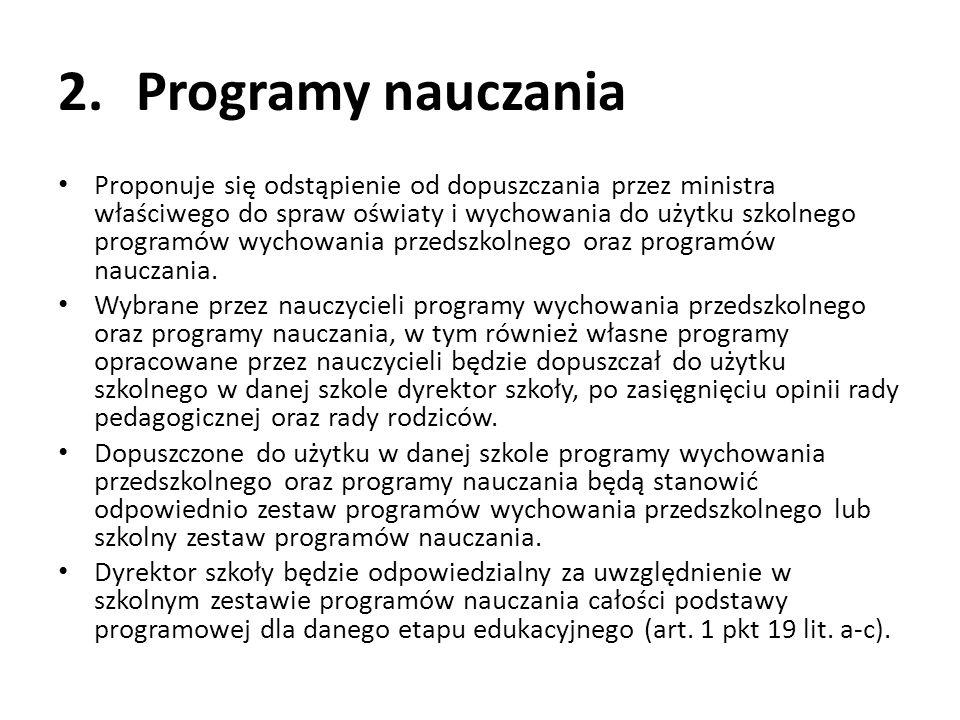 2.Programy nauczania Proponuje się odstąpienie od dopuszczania przez ministra właściwego do spraw oświaty i wychowania do użytku szkolnego programów w
