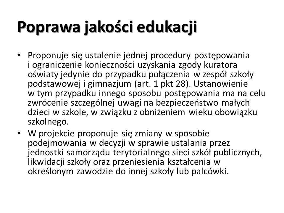 Poprawa jakości edukacji Proponuje się ustalenie jednej procedury postępowania i ograniczenie konieczności uzyskania zgody kuratora oświaty jedynie do