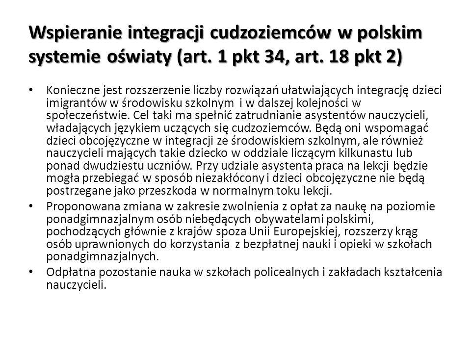 Wspieranie integracji cudzoziemców w polskim systemie oświaty (art. 1 pkt 34, art. 18 pkt 2) Konieczne jest rozszerzenie liczby rozwiązań ułatwiającyc