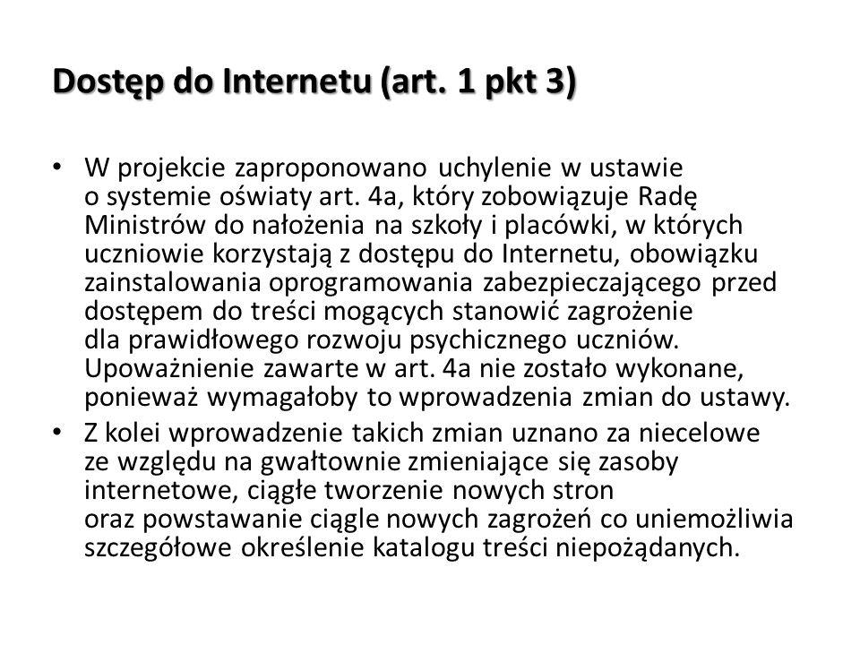 Dostęp do Internetu (art. 1 pkt 3) W projekcie zaproponowano uchylenie w ustawie o systemie oświaty art. 4a, który zobowiązuje Radę Ministrów do nałoż