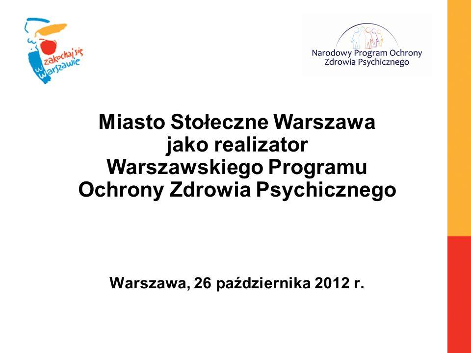 Miasto Stołeczne Warszawa jako realizator Warszawskiego Programu Ochrony Zdrowia Psychicznego Warszawa, 26 października 2012 r.