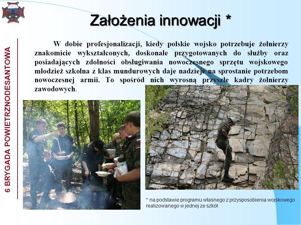 6 BRYGADA POWIETRZNODESANTOWA Założenia innowacji * W dobie profesjonalizacji, kiedy polskie wojsko potrzebuje żołnierzy znakomicie wykształconych, do