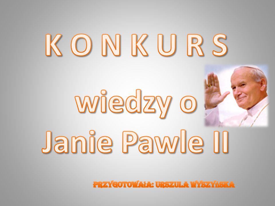 1.Karol Wojtyła urodził się: a. w 1920 r. w Wadowicach b.