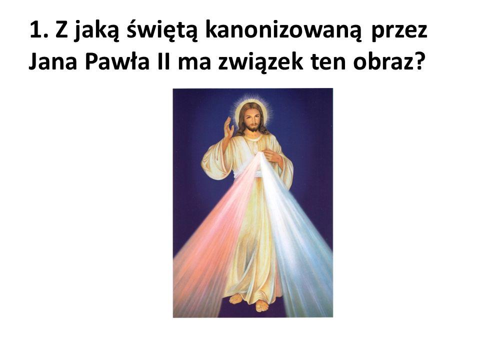 1. Z jaką świętą kanonizowaną przez Jana Pawła II ma związek ten obraz?