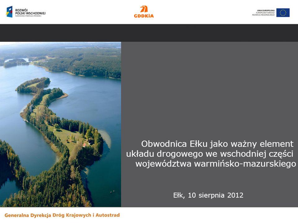 Obwodnica Ełku jako ważny element układu drogowego we wschodniej części województwa warmińsko-mazurskiego Ełk, 10 sierpnia 2012