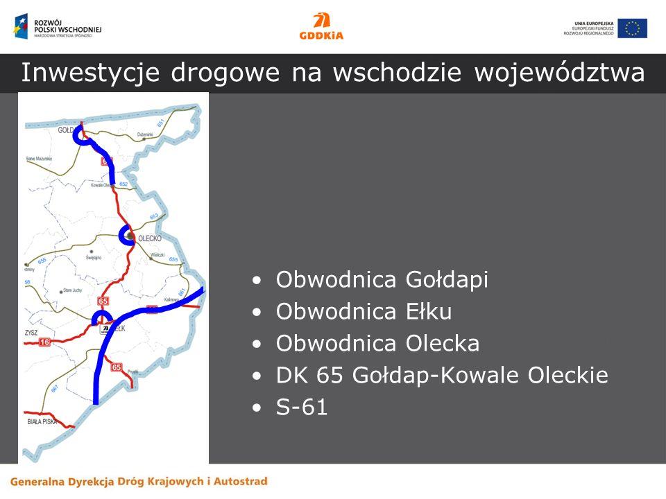 Inwestycje drogowe na wschodzie województwa Obwodnica Gołdapi Obwodnica Ełku Obwodnica Olecka DK 65 Gołdap-Kowale Oleckie S-61