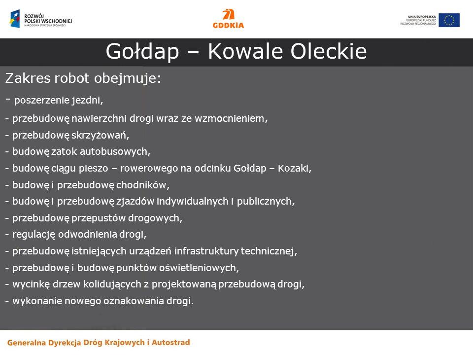 Gołdap – Kowale Oleckie Zakres robot obejmuje: - poszerzenie jezdni, - przebudowę nawierzchni drogi wraz ze wzmocnieniem, - przebudowę skrzyżowań, - b