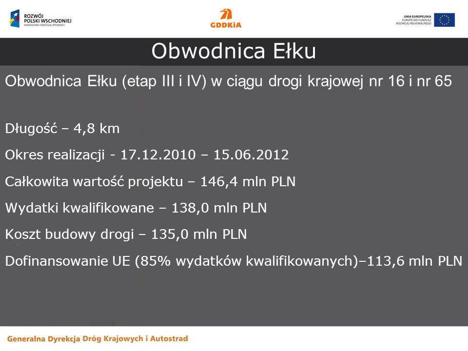 Obwodnica Ełku (etap III i IV) w ciągu drogi krajowej nr 16 i nr 65 Długość – 4,8 km Okres realizacji - 17.12.2010 – 15.06.2012 Całkowita wartość proj