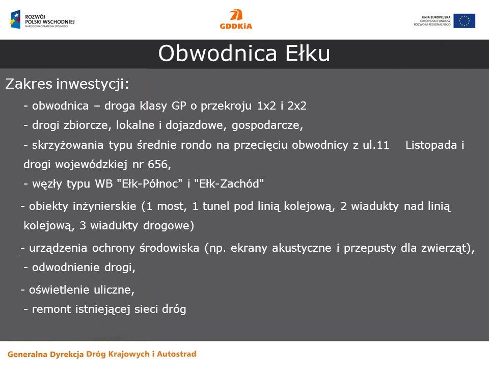 Obwodnica Ełku Zakres inwestycji: - obwodnica – droga klasy GP o przekroju 1x2 i 2x2 - drogi zbiorcze, lokalne i dojazdowe, gospodarcze, - skrzyżowani