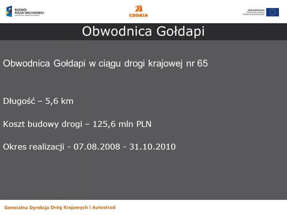 Obwodnica Gołdapi w ciągu drogi krajowej nr 65 Długość – 5,6 km Koszt budowy drogi – 125,6 mln PLN Okres realizacji - 07.08.2008 - 31.10.2010