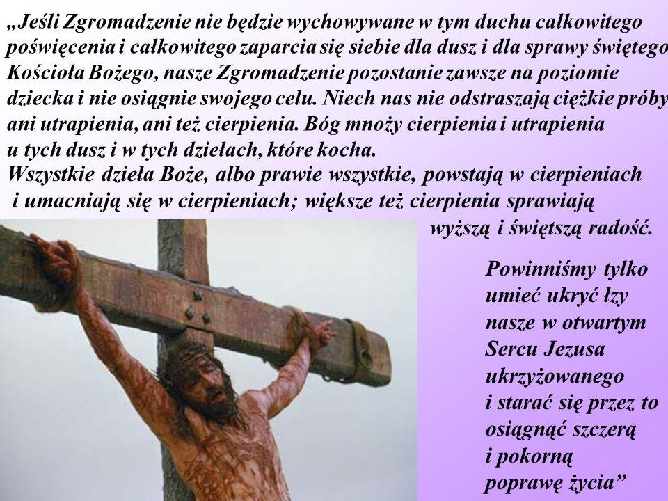 Wszystkie dzieła Boże, albo prawie wszystkie, powstają w cierpieniach i umacniają się w cierpieniach; większe też cierpienia sprawiają wyższą i święts