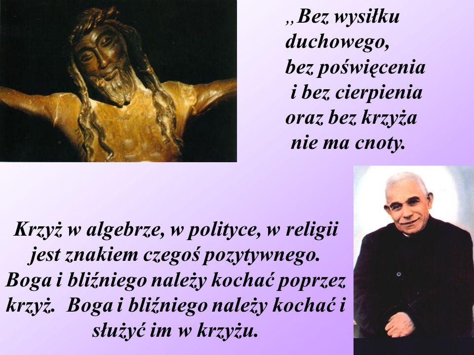 Krzyż w algebrze, w polityce, w religii jest znakiem czegoś pozytywnego. Boga i bliźniego należy kochać poprzez krzyż. Boga i bliźniego należy kochać