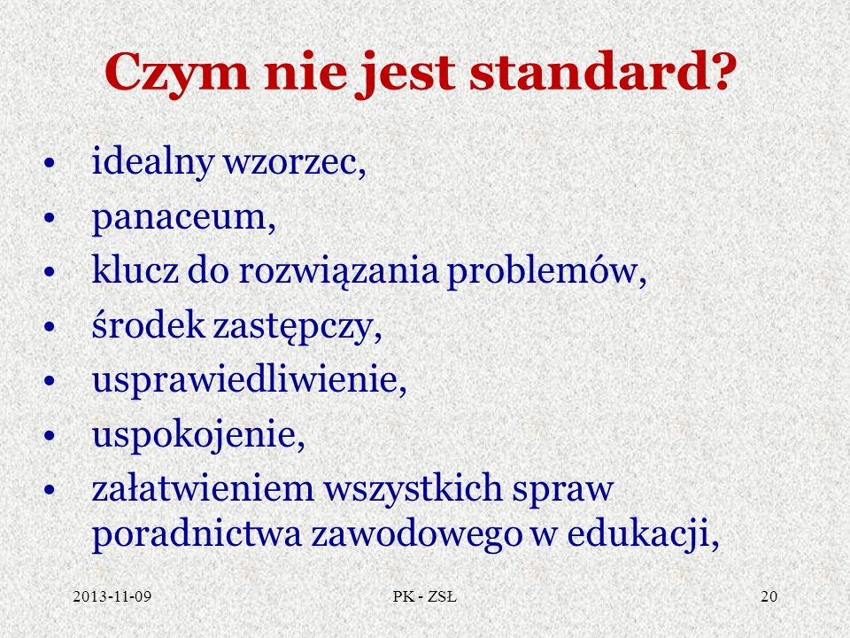 Czym nie jest standard? idealny wzorzec, panaceum, klucz do rozwiązania problemów, środek zastępczy, usprawiedliwienie, uspokojenie, załatwieniem wszy