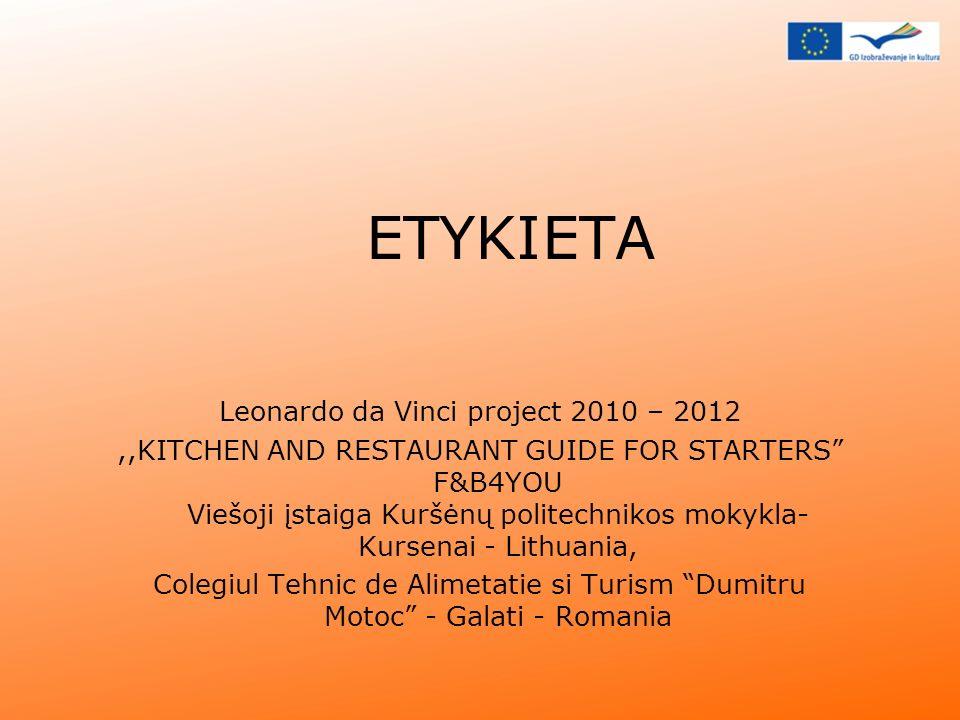 ETYKIETA Leonardo da Vinci project 2010 – 2012,,KITCHEN AND RESTAURANT GUIDE FOR STARTERS F&B4YOU Viešoji įstaiga Kuršėnų politechnikos mokykla- Kurse