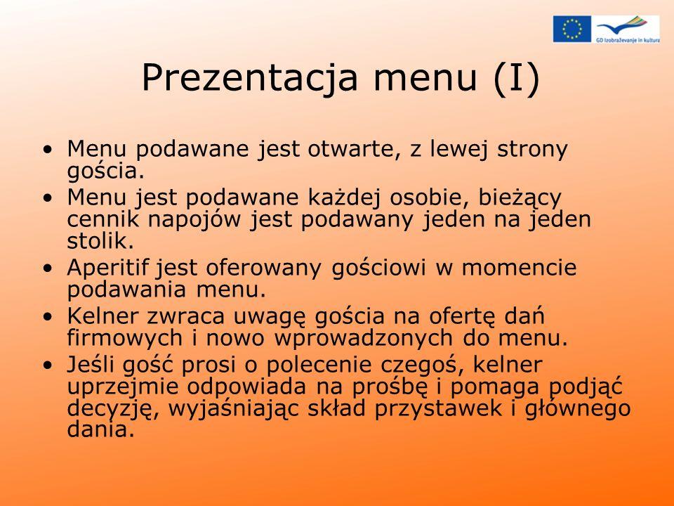 Prezentacja menu (I) Menu podawane jest otwarte, z lewej strony gościa. Menu jest podawane każdej osobie, bieżący cennik napojów jest podawany jeden n