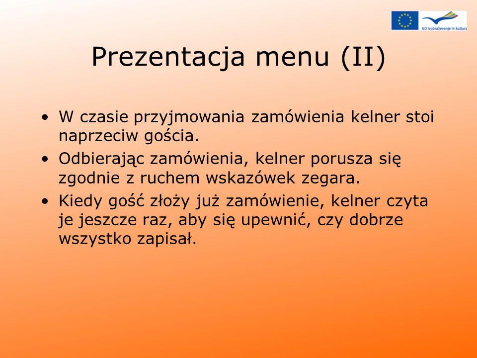 Prezentacja menu (II) W czasie przyjmowania zamówienia kelner stoi naprzeciw gościa. Odbierając zamówienia, kelner porusza się zgodnie z ruchem wskazó