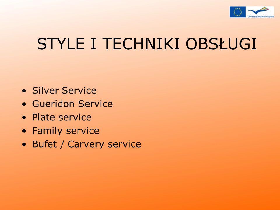 STYLE I TECHNIKI OBSŁUGI Silver Service Gueridon Service Plate service Family service Bufet / Carvery service