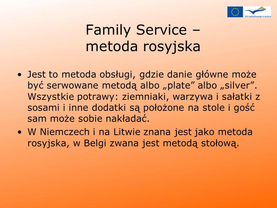 Family Service – metoda rosyjska Jest to metoda obsługi, gdzie danie główne może być serwowane metodą albo plate albo silver. Wszystkie potrawy: ziemn