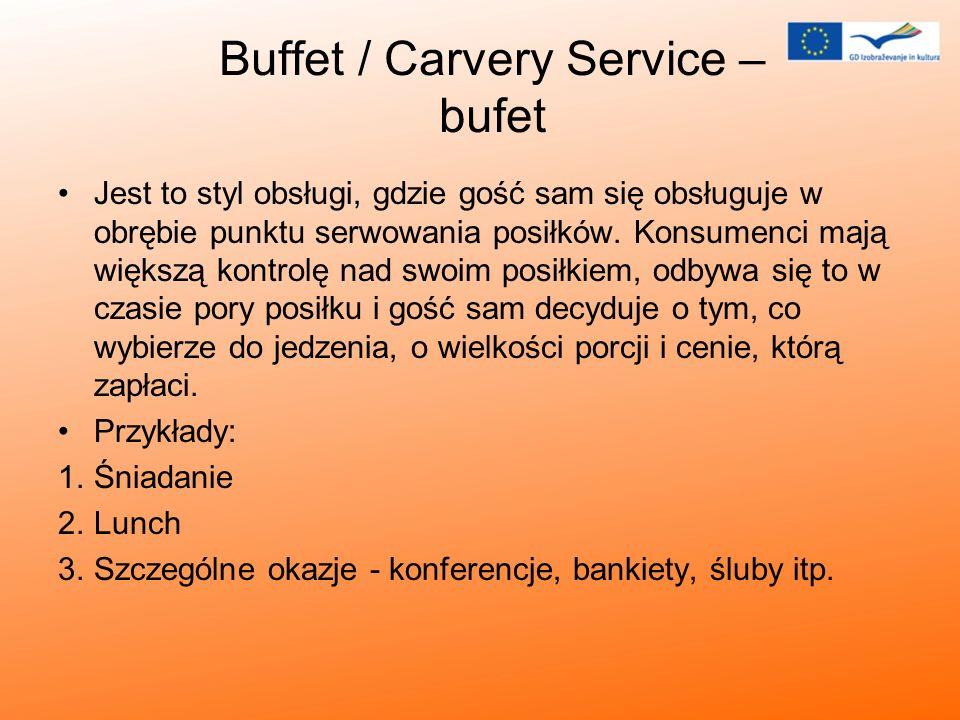 Buffet / Carvery Service – bufet Jest to styl obsługi, gdzie gość sam się obsługuje w obrębie punktu serwowania posiłków. Konsumenci mają większą kont