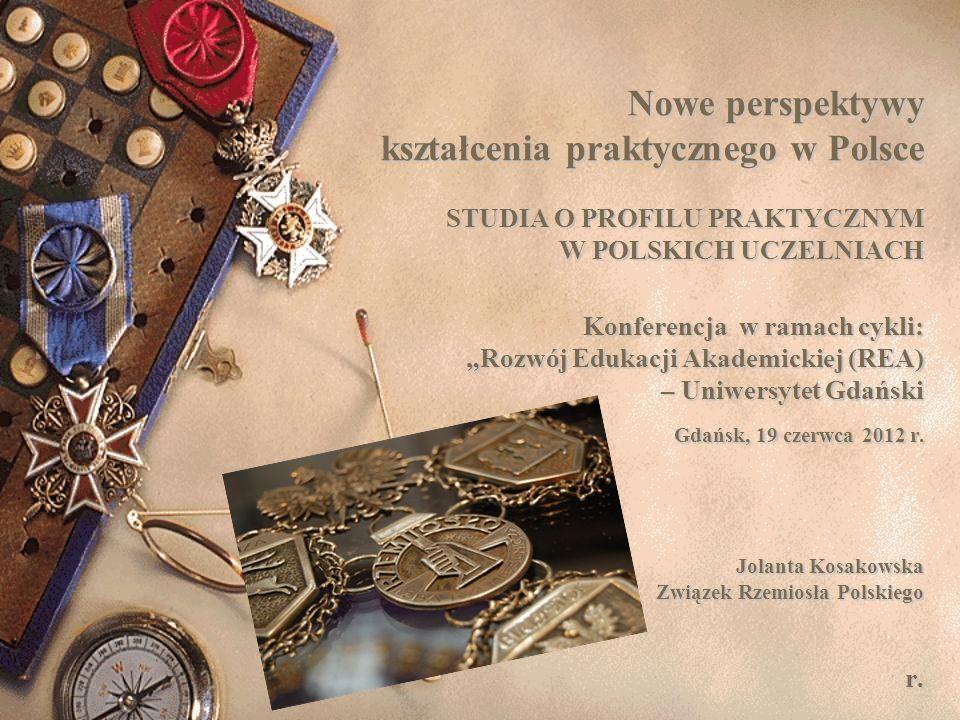 Nowe perspektywy kształcenia praktycznego w Polsce STUDIA O PROFILU PRAKTYCZNYM W POLSKICH UCZELNIACH Konferencja w ramach cykli: Rozwój Edukacji Akad