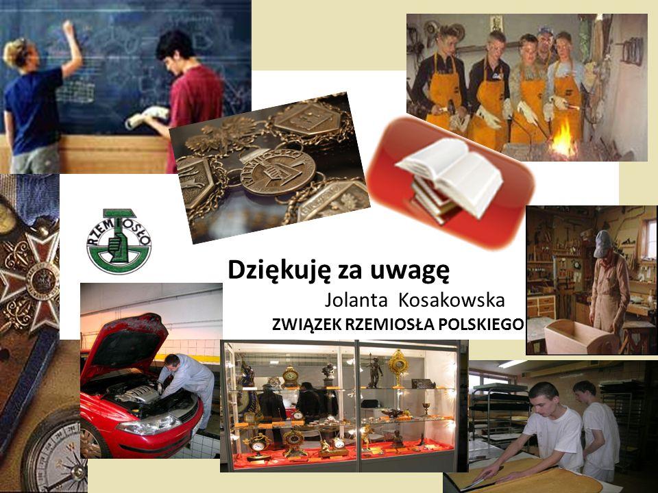 Dziękuję za uwagę Jolanta Kosakowska ZWIĄZEK RZEMIOSŁA POLSKIEGO