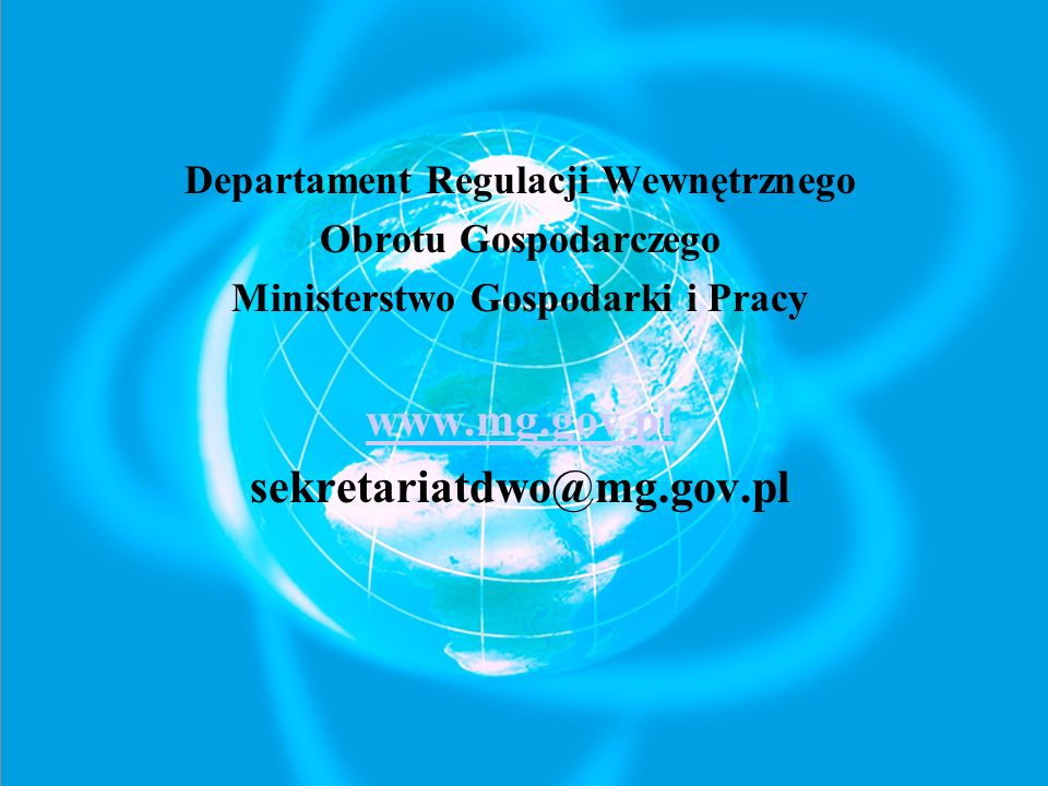 Departament Regulacji Wewnętrznego Obrotu Gospodarczego Ministerstwo Gospodarki i Pracy www.mg.gov.pl sekretariatdwo@mg.gov.pl
