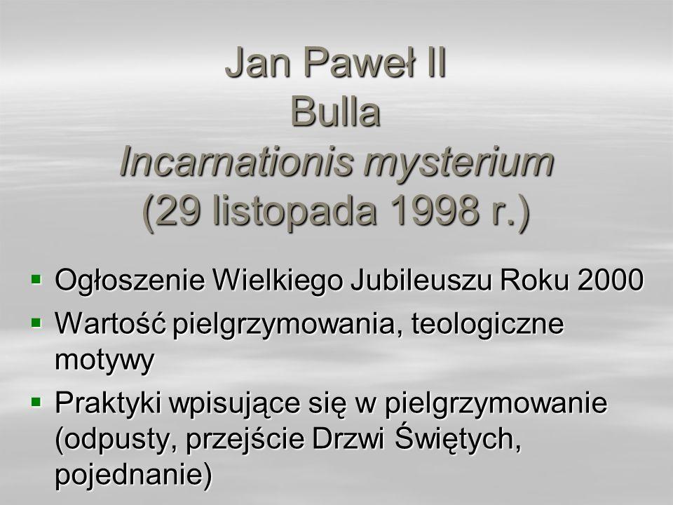 Jan Paweł II Bulla Incarnationis mysterium (29 listopada 1998 r.) Ogłoszenie Wielkiego Jubileuszu Roku 2000 Ogłoszenie Wielkiego Jubileuszu Roku 2000