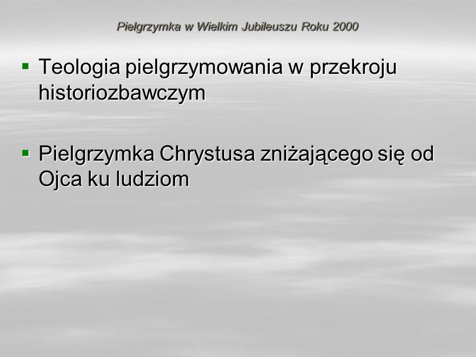 Pielgrzymka w Wielkim Jubileuszu Roku 2000 Teologia pielgrzymowania w przekroju historiozbawczym Teologia pielgrzymowania w przekroju historiozbawczym