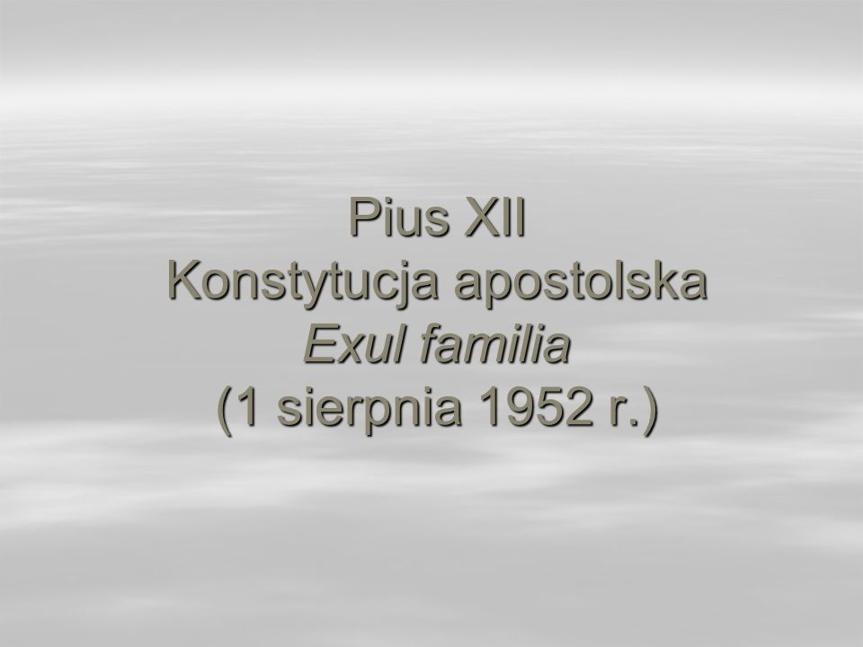 Pius XII Konstytucja apostolska Exul familia (1 sierpnia 1952 r.)