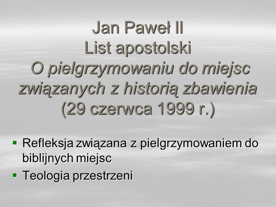 Jan Paweł II List apostolski O pielgrzymowaniu do miejsc związanych z historią zbawienia (29 czerwca 1999 r.) Refleksja związana z pielgrzymowaniem do