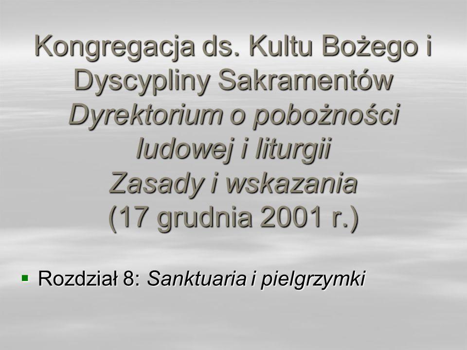 Kongregacja ds. Kultu Bożego i Dyscypliny Sakramentów Dyrektorium o pobożności ludowej i liturgii Zasady i wskazania (17 grudnia 2001 r.) Rozdział 8: