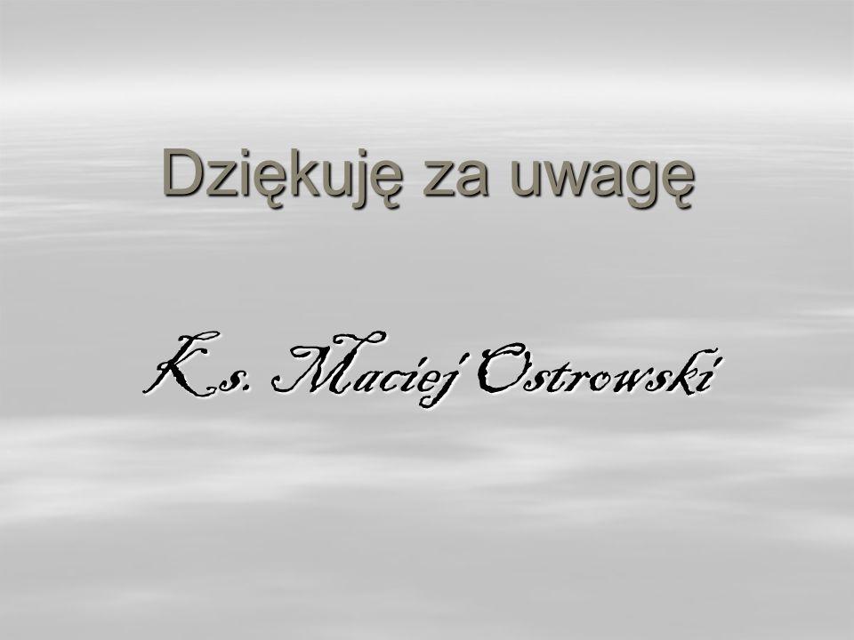 Dziękuję za uwagę Ks. Maciej Ostrowski