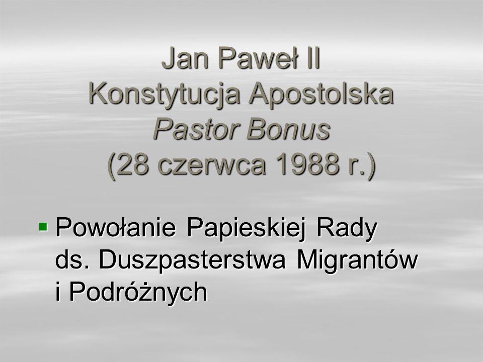 Jan Paweł II Konstytucja Apostolska Pastor Bonus (28 czerwca 1988 r.) Powołanie Papieskiej Rady ds. Duszpasterstwa Migrantów i Podróżnych Powołanie Pa