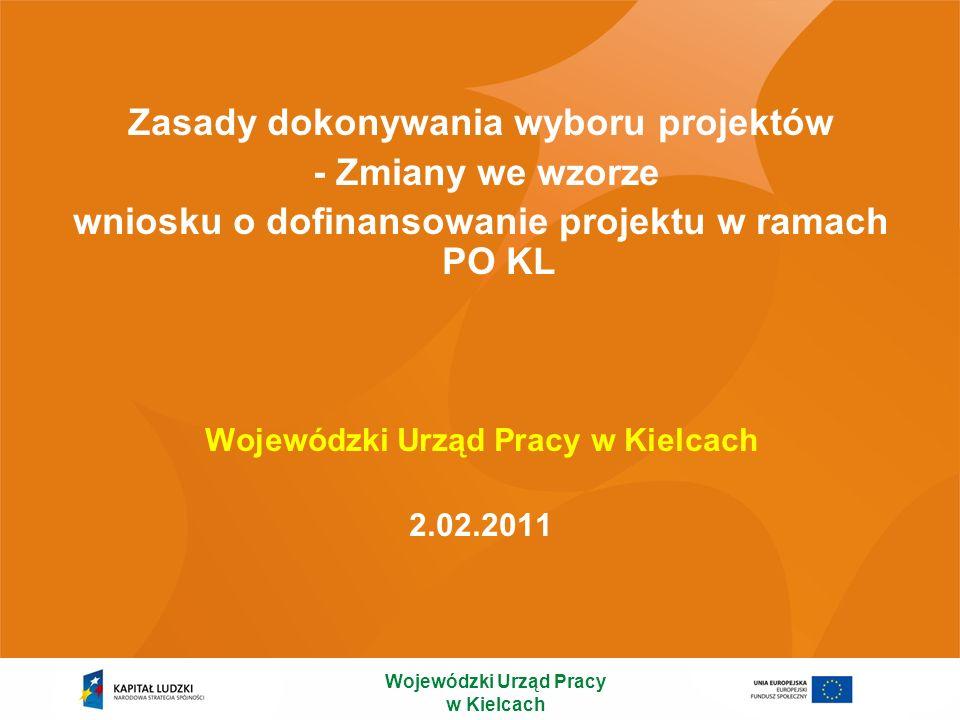 Zasady dokonywania wyboru projektów - Zmiany we wzorze wniosku o dofinansowanie projektu w ramach PO KL Wojewódzki Urząd Pracy w Kielcach 2.02.2011 Wo