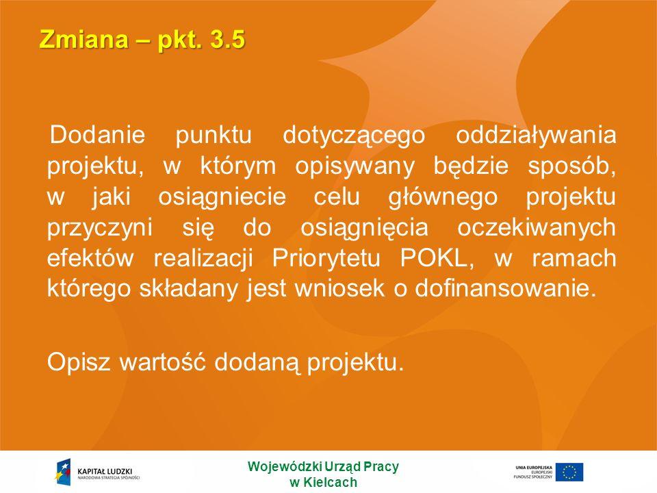 Zmiana – pkt. 3.5 Dodanie punktu dotyczącego oddziaływania projektu, w którym opisywany będzie sposób, w jaki osiągniecie celu głównego projektu przyc