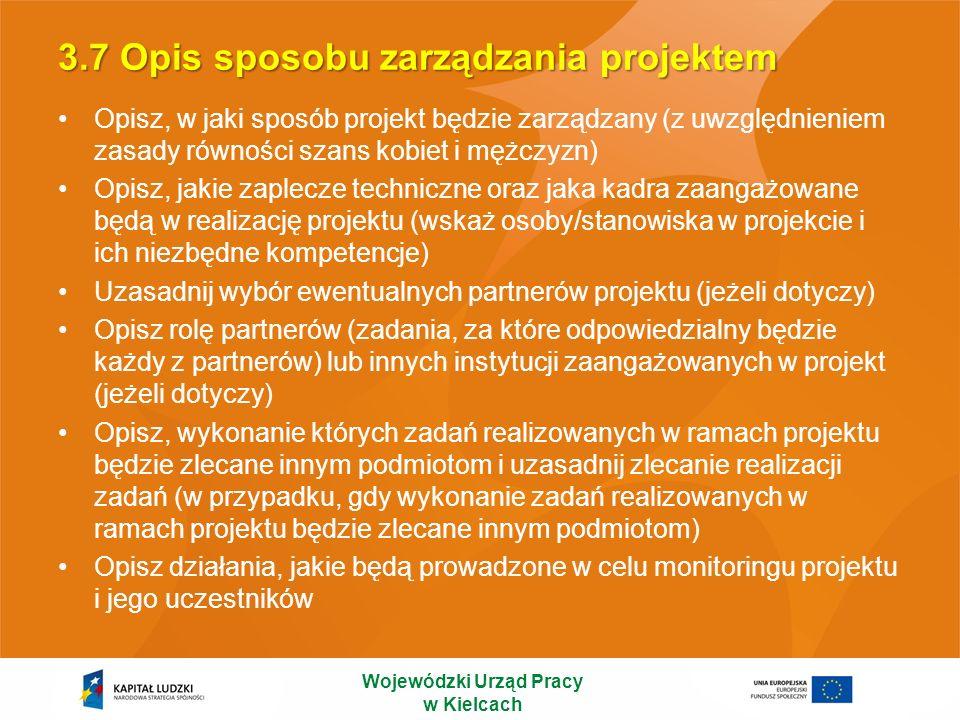 3.7 Opis sposobu zarządzania projektem Opisz, w jaki sposób projekt będzie zarządzany (z uwzględnieniem zasady równości szans kobiet i mężczyzn) Opisz