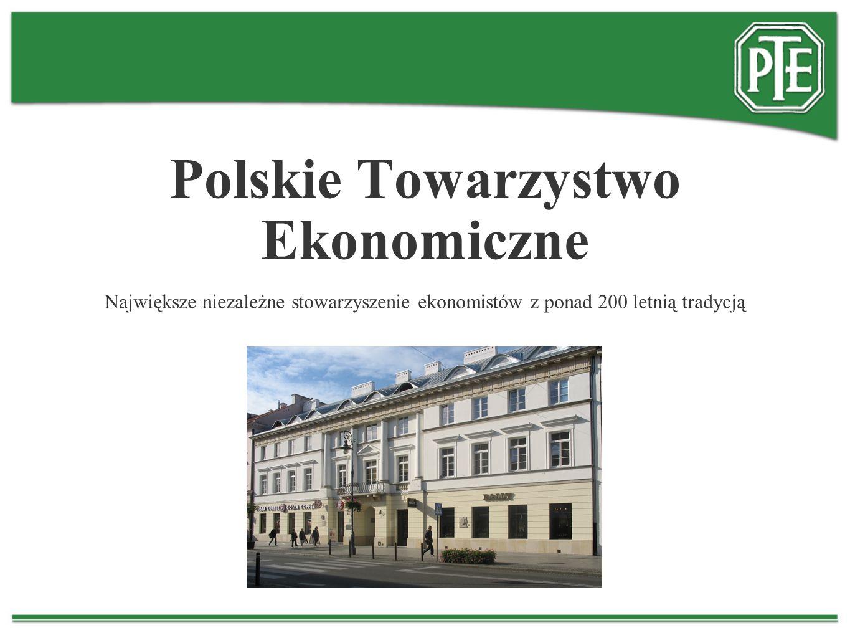 Polskie Towarzystwo Ekonomiczne Największe niezależne stowarzyszenie ekonomistów z ponad 200 letnią tradycją
