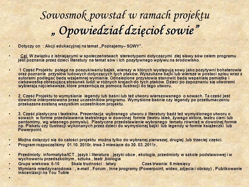 Opowiedział dzięcioł sowie Sowosmok powstał w ramach projektu Opowiedział dzięcioł sowie Dotyczy on : Akcji edukacyjnej na temat Poznajemy– SOWY. Cel