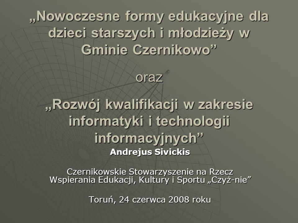 Nowoczesne formy edukacyjne dla dzieci starszych i młodzieży w Gminie Czernikowo oraz Rozwój kwalifikacji w zakresie informatyki i technologii informa