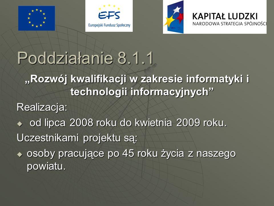 Poddziałanie 8.1.1 Rozwój kwalifikacji w zakresie informatyki i technologii informacyjnych Realizacja: od lipca 2008 roku do kwietnia 2009 roku. od li
