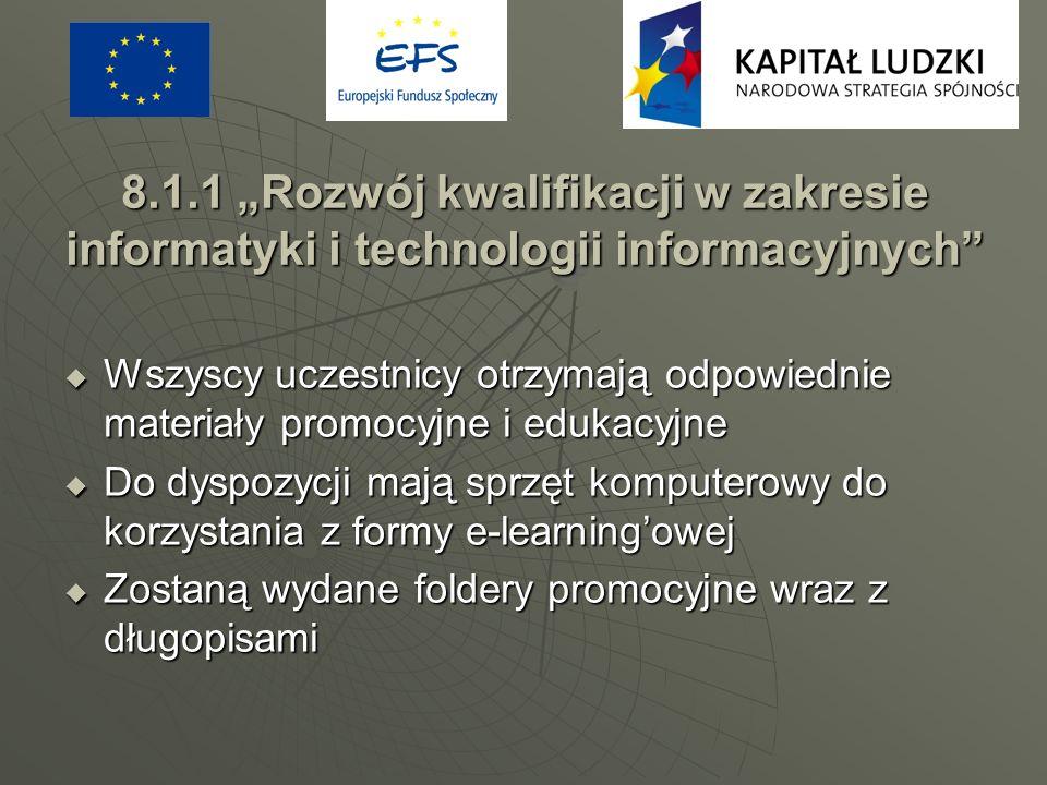 8.1.1 Rozwój kwalifikacji w zakresie informatyki i technologii informacyjnych Wszyscy uczestnicy otrzymają odpowiednie materiały promocyjne i edukacyj