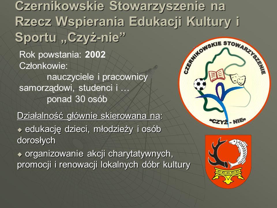 Czernikowskie Stowarzyszenie na Rzecz Wspierania Edukacji Kultury i Sportu Czyż-nie Działalność głównie skierowana na: edukację dzieci, młodzieży i os