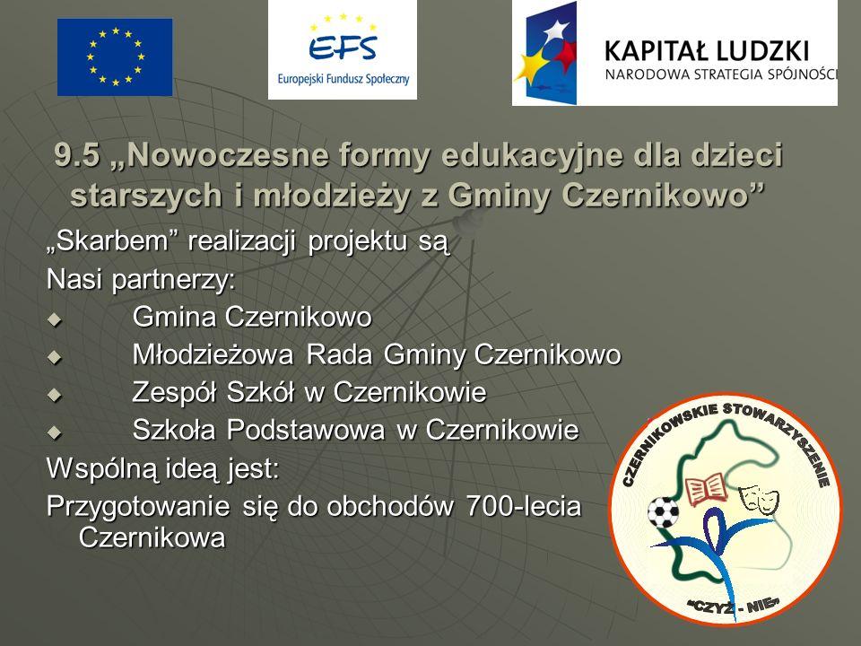 9.5 Nowoczesne formy edukacyjne dla dzieci starszych i młodzieży z Gminy Czernikowo Skarbem realizacji projektu są Nasi partnerzy: Gmina Czernikowo Gm