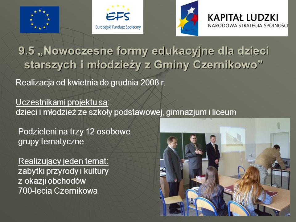 9.5 Nowoczesne formy edukacyjne dla dzieci starszych i młodzieży z Gminy Czernikowo Realizacja od kwietnia do grudnia 2008 r. Uczestnikami projektu są