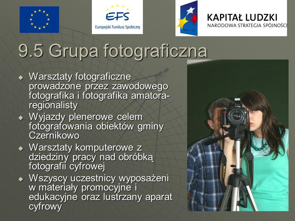 9.5 Grupa fotograficzna Warsztaty fotograficzne prowadzone przez zawodowego fotografika i fotografika amatora- regionalisty Warsztaty fotograficzne pr