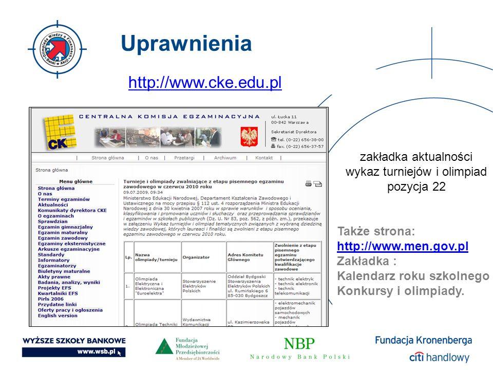 Uprawnienia http://www.cke.edu.pl zakładka aktualności wykaz turniejów i olimpiad pozycja 22 Także strona: http://www.men.gov.pl Zakładka : Kalendarz